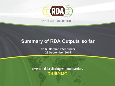 Summary of RDA Outputs so far dr. Ir. Herman Stehouwer 22 September 2015.