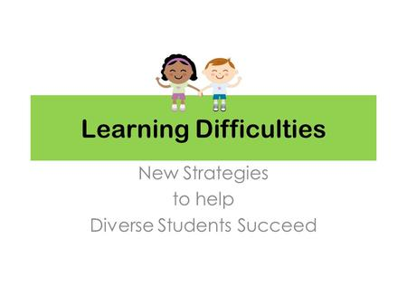 Learning Difficulties New Strategies to help Diverse Students Succeed.