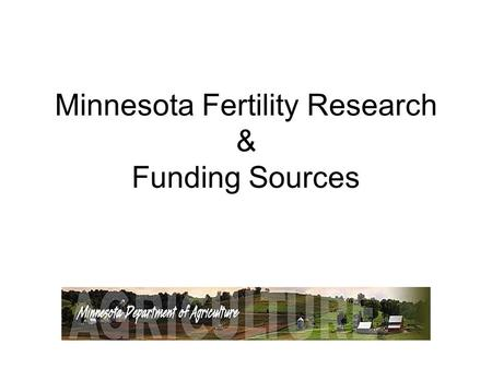 Minnesota Fertility Research & Funding Sources. Sugarbeet Research & Education Board Average Funding 2003-2005 Research Type Fertility$189,000 Weed$84,667.