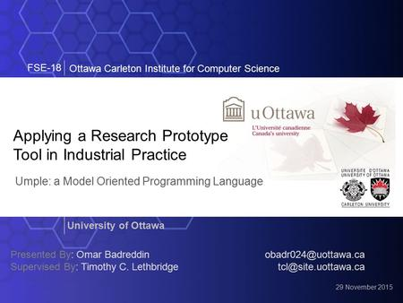 Applying a Research Prototype Tool in Industrial Practice Ottawa Carleton Institute for Computer Science Umple: a Model Oriented Programming Language University.