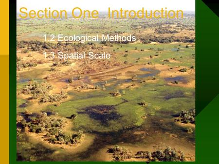 Section One Introduction 1.2 Ecological Methods 1.3 Spatial Scale.