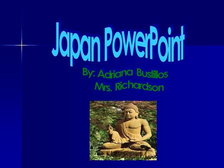 Japan PowerPoint By: Adriana Bustillos Mrs. Richardson.
