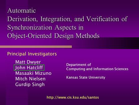 Automatic Derivation, Integration, and Verification of Synchronization Aspects in Object-Oriented Design Methods Principal Investigators Matt Dwyer John.