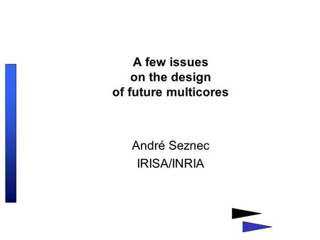 A few issues on the design of future multicores André Seznec IRISA/INRIA.