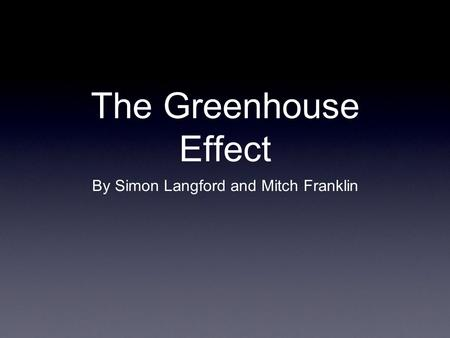 The Greenhouse Effect By Simon Langford and Mitch Franklin.