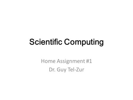 Scientific Computing Home Assignment #1 Dr. Guy Tel-Zur.