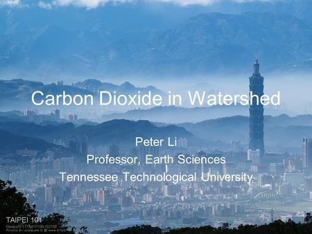 Carbon Dioxide in Watershed Peter Li Professor, Earth Sciences Tennessee Technological University.