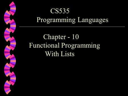 CS535 Programming Languages Chapter - 10 Functional Programming With Lists.