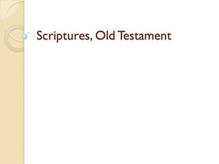 Scriptures, Old Testament. Breakdown of the OT Zanzig: 4 sections Catholic Youth Bible: 5 sections 1. Pentateuch 2. Historical Books 3. Wisdom Books 4.