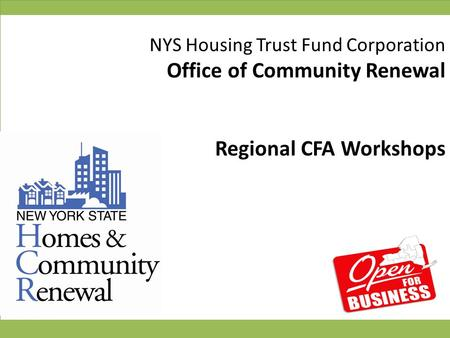 NYS Housing Trust Fund Corporation Office of Community Renewal Regional CFA Workshops.
