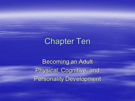 Becoming an Adult Physical, Cognitive, and Personality Development