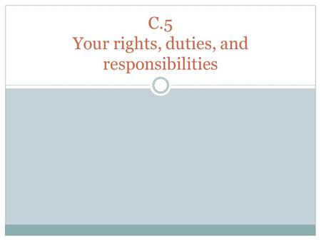 C.5 Your rights, duties, and responsibilities. Rights As an American citizen you have certain rights. These rights are listed in the U.S. Constitution,