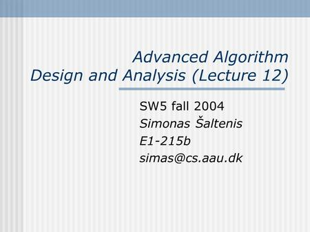 Advanced Algorithm Design and Analysis (Lecture 12) SW5 fall 2004 Simonas Šaltenis E1-215b