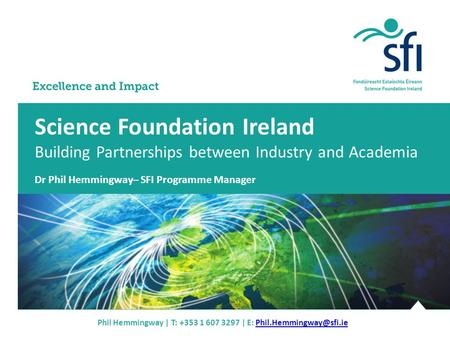 Science Foundation Ireland Building Partnerships between Industry and Academia Dr Phil Hemmingway– SFI Programme Manager ­­­­­­­­­­­­­­­­­­­­­­Phil Hemmingway.