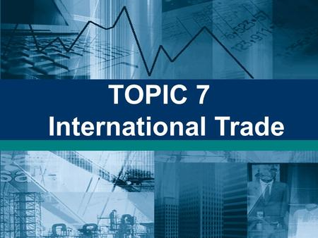 TOPIC 7 International Trade. Definitions: Trade or trading: Trade or trading: refers to the transactions or the exchanges of ownership of goods and services.