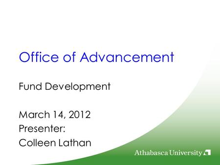 Office of Advancement Fund Development March 14, 2012 Presenter: Colleen Lathan.