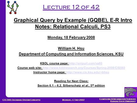 Computing & Information Sciences Kansas State University Monday, 17 Sep 2007CIS 560: Database System Concepts Lecture 12 of 42 Monday, 18 February 2008.