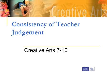 Consistency of Teacher Judgement Creative Arts 7-10.