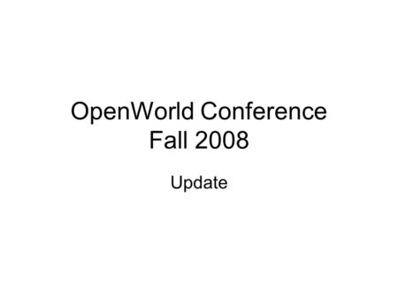 OpenWorld Conference Fall 2008 Update. Overview September 21 st – 26 th, 2008 Moscone Center, San Fransisco Approx 40,000 participants Approx 400 vendors.