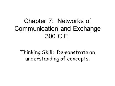 Chapter 7: Networks of Communication and Exchange 300 C.E. Thinking Skill: Demonstrate an understanding of concepts.