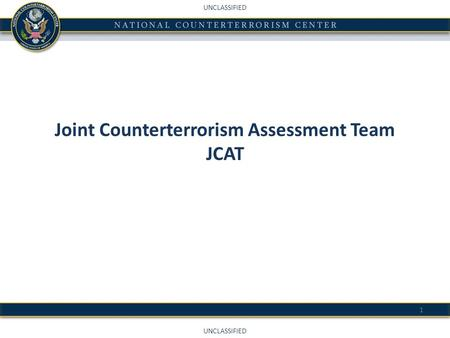 UNCLASSIFIED Joint Counterterrorism Assessment Team JCAT 1.
