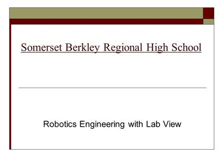 Somerset Berkley Regional High School Robotics Engineering with Lab View.