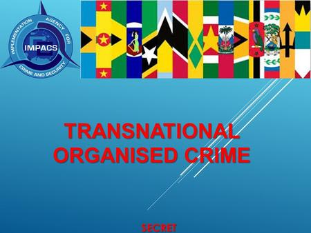 TRANSNATIONAL ORGANISED CRIME SECRET. CCSS TIER 1 THREATS: IMMEDIATE SIGNIFICANT THREAT.