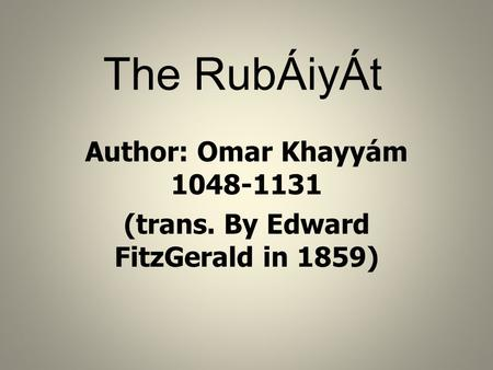 Author: Omar Khayyám (trans. By Edward FitzGerald in 1859)