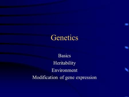 Genetics Basics Heritability Environment Modification of gene expression.
