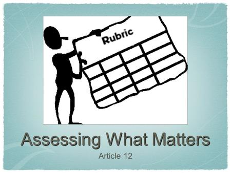Assessing What Matters Article 12. Article Summary Skills vs knowledge Teaching for wisdom vs rote memorization Wisdom, Intelligence, and Creativity Synthesized.