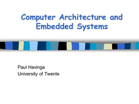 Computer Architecture and Embedded Systems Paul Havinga University of Twente.