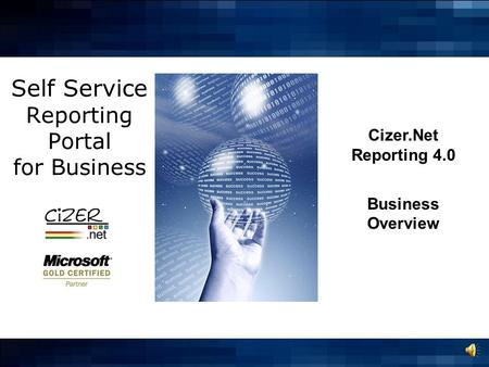 Self Service Reporting Portal for Business Cizer.Net Reporting 4.0 Business Overview.