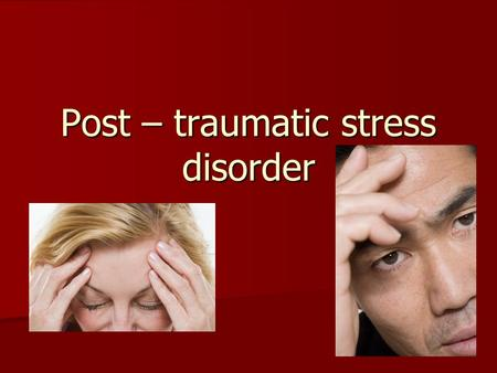 Post – traumatic stress disorder. Explanations Post-Traumatic Stress Disorder, or PTSD is an anxiety disorder that occurs after being exposed to a terrifying.