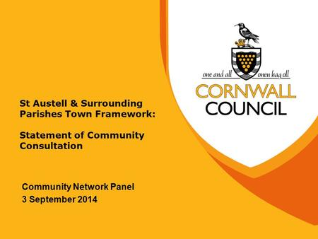 St Austell & Surrounding Parishes Town Framework: Statement of Community Consultation Community Network Panel 3 September 2014.