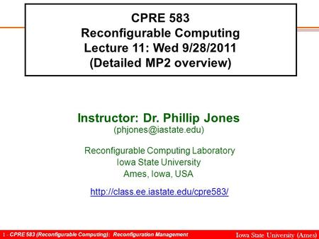 1 - CPRE 583 (Reconfigurable Computing): Reconfiguration Management Iowa State University (Ames) CPRE 583 Reconfigurable Computing Lecture 11: Wed 9/28/2011.
