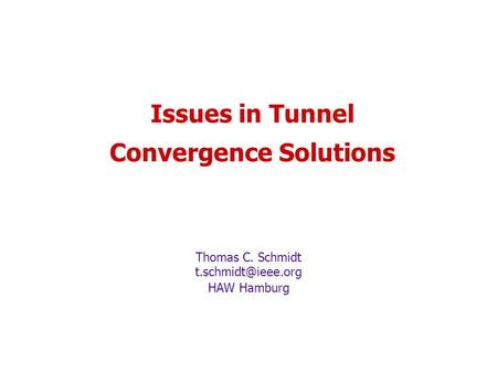 Issues in Tunnel Convergence Solutions Thomas C. Schmidt HAW Hamburg.