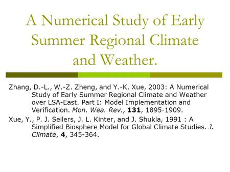 A Numerical Study of Early Summer Regional Climate and Weather. Zhang, D.-L., W.-Z. Zheng, and Y.-K. Xue, 2003: A Numerical Study of Early Summer Regional.