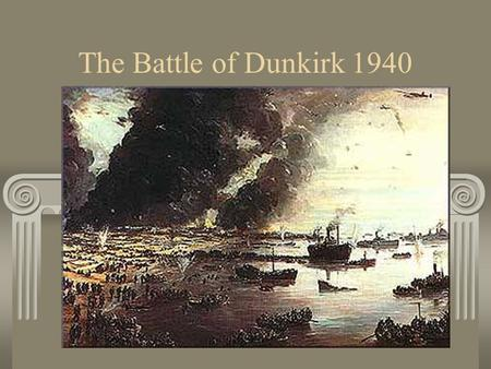The Battle of Dunkirk 1940. The British Army 1940 – The British Army is in France hoping to stop a German invasion. This Army is known as the British.