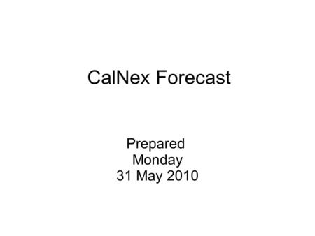 CalNex Forecast Prepared Monday 31 May 2010. Anticipated Platform Activities WP-3D Mon Down Day - No flight Tue possible night flight: SJV or LA? Wed.