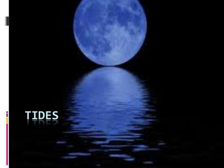 I. What Causes Tides? 1. Tides- The daily rise and fall of Earth's waters on its coastlines. 2. High tide- as tide comes in, water level increases gradually.