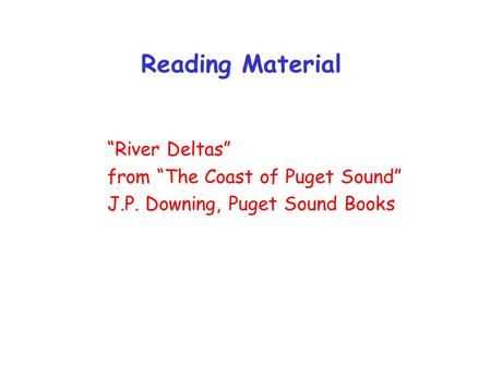 "Reading Material ""River Deltas"" from ""The Coast of Puget Sound"" J.P. Downing, Puget Sound Books."