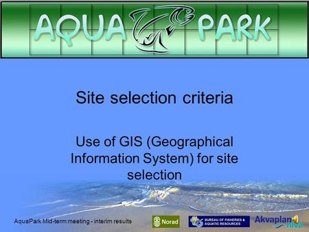 AquaPark Mid-term meeting - interim results Site selection criteria Use of GIS (Geographical Information System) for site selection.