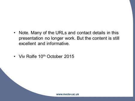 Note. Many of the URLs and contact details in this presentation no longer work. But the content is still excellent and informative. Viv Rolfe 10 th October.