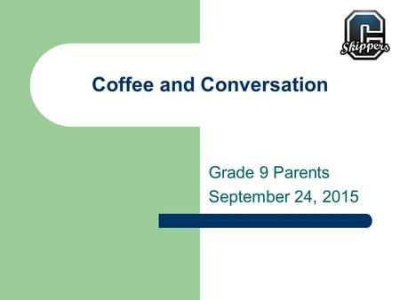 Coffee and Conversation Grade 9 Parents September 24, 2015.