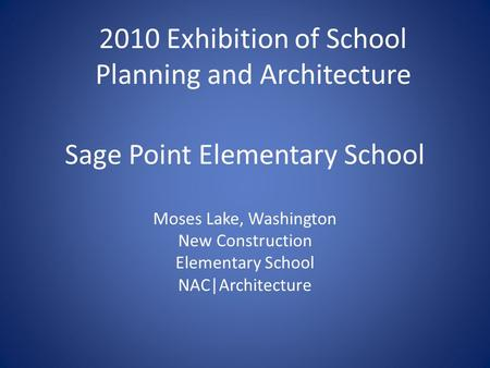 Sage Point Elementary School Moses Lake, Washington New Construction Elementary School NAC|Architecture 2010 Exhibition of School Planning and Architecture.