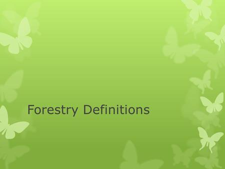 Forestry Definitions. BROADLEAF  Trees that have a wide- bladed leaf that flower.