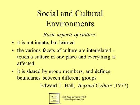Social and Cultural Environments Basic aspects of culture: it is not innate, but learned the various facets of culture are interrelated - touch a culture.