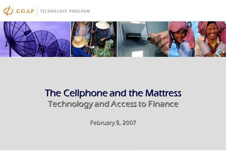 11 The Cellphone and the Mattress Technology and Access to Finance February 5, 2007.