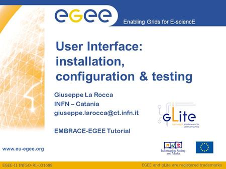 EGEE-II INFSO-RI-031688 Enabling Grids for E-sciencE www.eu-egee.org EGEE and gLite are registered trademarks User Interface: installation, configuration.