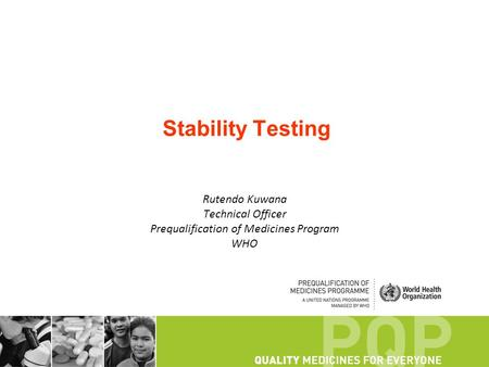 Stability Testing Rutendo Kuwana Technical Officer Prequalification of Medicines Program WHO.